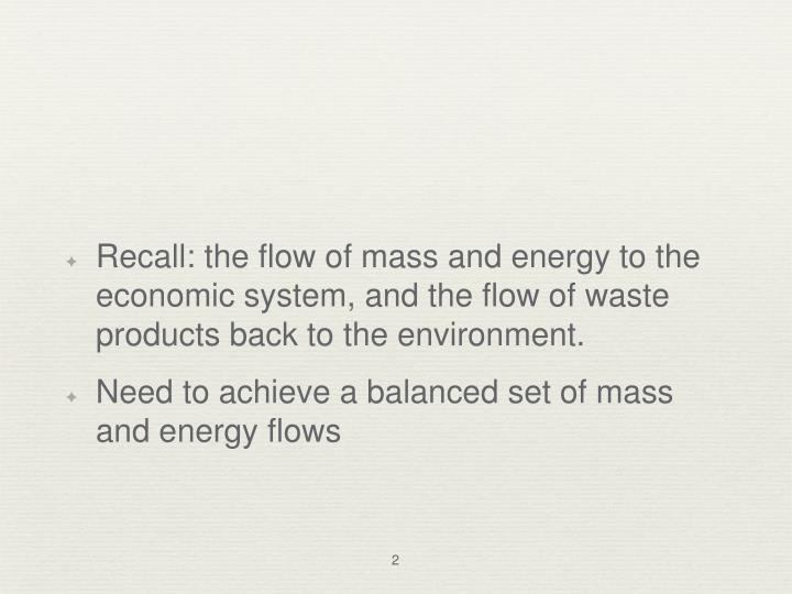 Recall: the flow of mass and energy to the economic system, and the flow of waste products back to the environment.