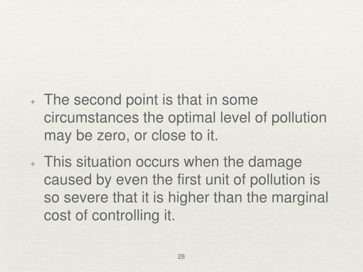 The second point is that in some circumstances the optimal level of pollution may be zero, or close to it.