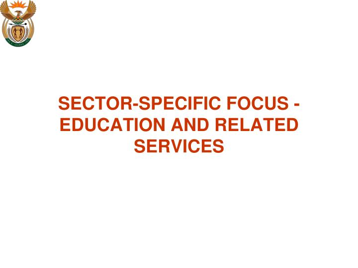 SECTOR-SPECIFIC FOCUS -  EDUCATION AND RELATED SERVICES