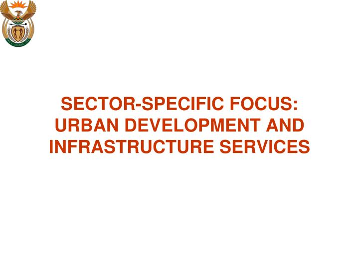 SECTOR-SPECIFIC FOCUS: URBAN DEVELOPMENT AND INFRASTRUCTURE SERVICES