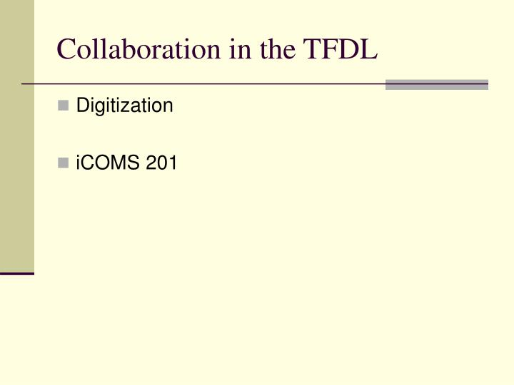 Collaboration in the TFDL