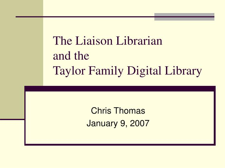 The liaison librarian and the taylor family digital library
