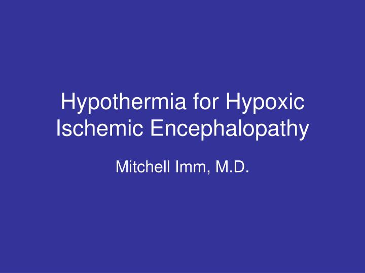 Hypothermia for hypoxic ischemic encephalopathy