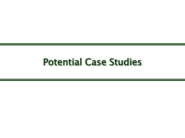Potential Case Studies