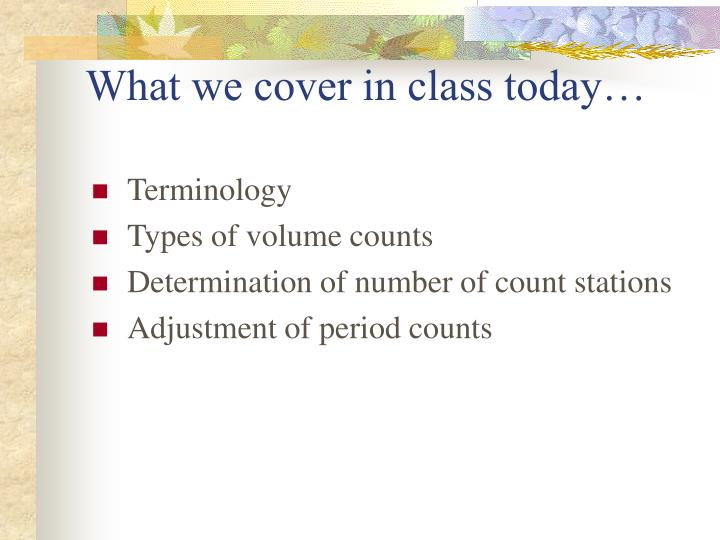 What we cover in class today…