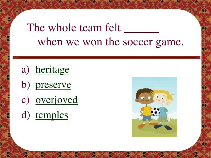 The whole team felt ______ when we won the soccer game.