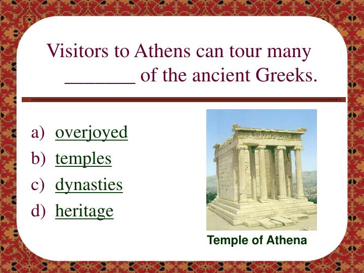 Visitors to Athens can tour many _______ of the ancient Greeks.