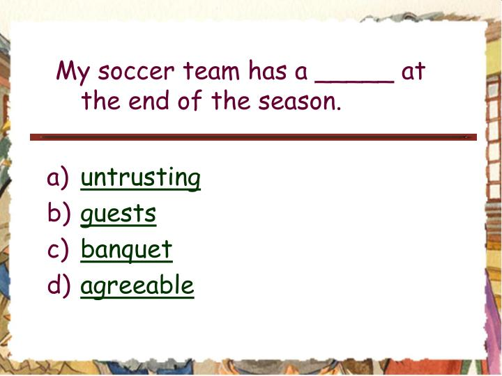 My soccer team has a _____ at the end of the season.
