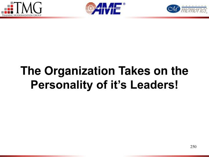 The Organization Takes on the Personality of it's Leaders!
