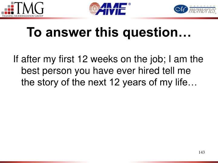 To answer this question…
