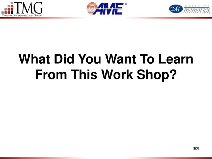 What Did You Want To Learn From This Work Shop?