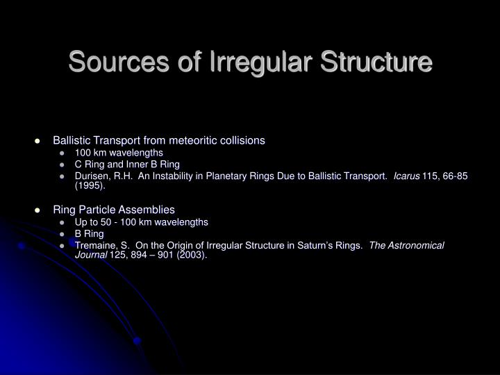 Sources of Irregular Structure