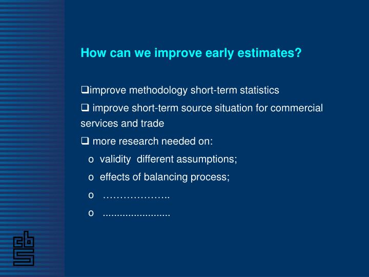 How can we improve early estimates?