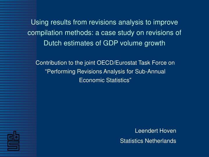 Using results from revisions analysis to improve compilation methods: a case study on revisions of Dutch estimates of GDP volume growth