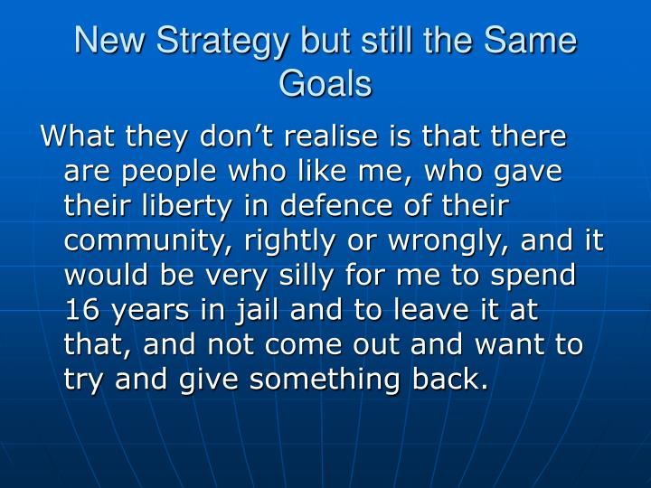 New Strategy but still the Same Goals