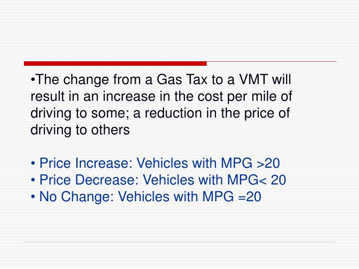 The change from a Gas Tax to a VMT will result in an increase in the cost per mile of driving to some; a reduction in the price of driving to others