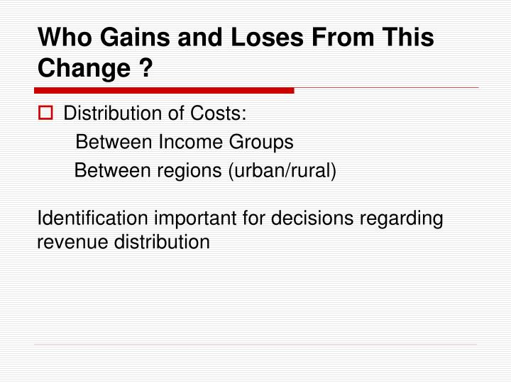Who Gains and Loses From This  Change ?