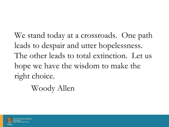 We stand today at a crossroads.  One path leads to despair and utter hopelessness.  The other leads to total extinction.  Let us hope we have the wisdom to make the right choice.