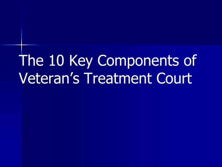 The 10 Key Components of Veteran's Treatment Court
