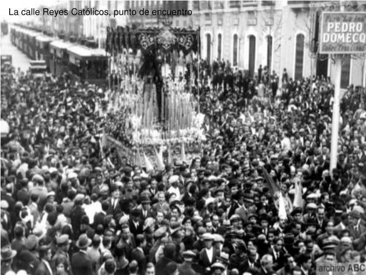 La calle Reyes Católicos, punto de encuentro