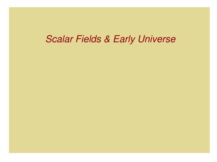 Scalar Fields & Early Universe