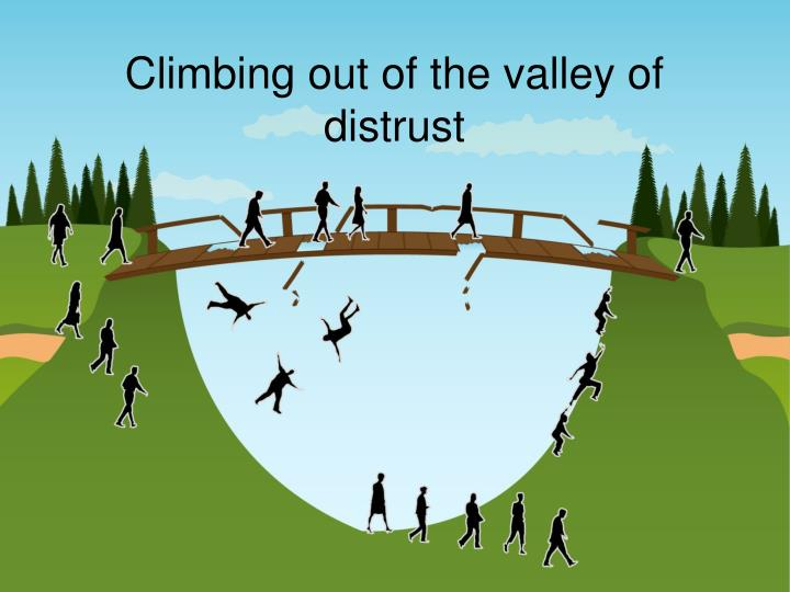Climbing out of the valley of distrust