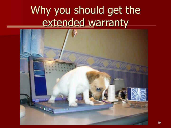 Why you should get the extended warranty