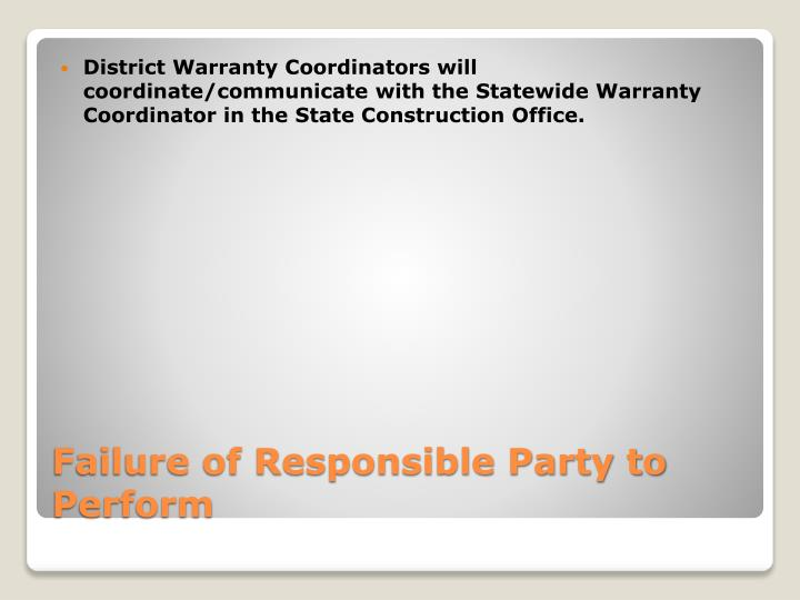 District Warranty Coordinators will coordinate/communicate with the Statewide Warranty Coordinator in the State Construction Office.
