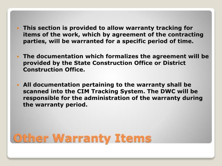 This section is provided to allow warranty tracking for items of the work, which by agreement of the contracting parties, will be warranted for a specific period of time.