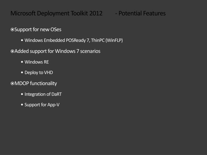 Microsoft Deployment Toolkit 2012	 - Potential Features