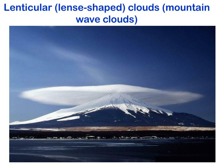 Lenticular (lense-shaped) clouds (mountain wave clouds)