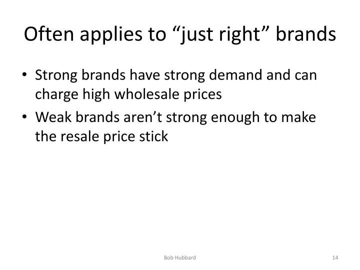 "Often applies to ""just right"" brands"