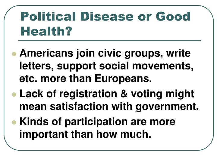 Political Disease or Good Health?