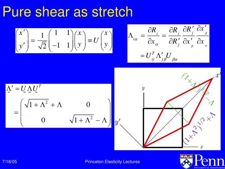Pure shear as stretch