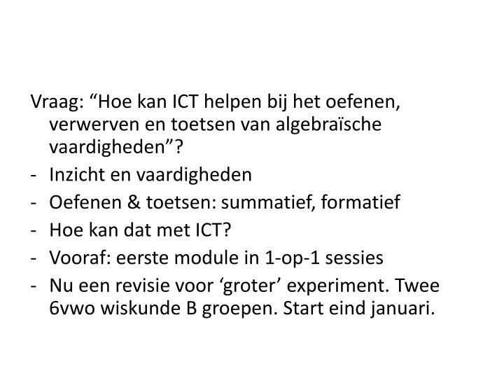 """Vraag: """"Hoe kan ICT helpen bij het oefenen, verwerven en toetsen van algebraïsche vaardigheden""""?"""