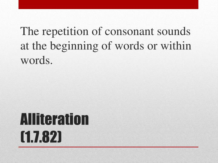 The repetition of consonant sounds at the beginning of words or within words.