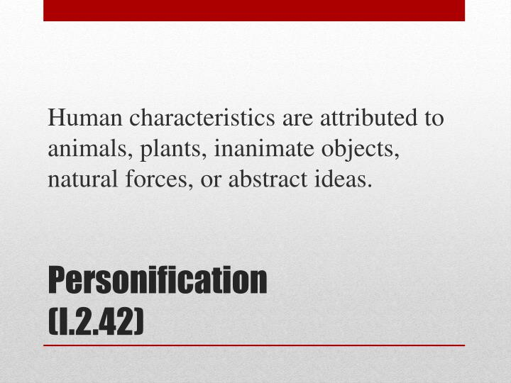 Human characteristics are attributed to animals, plants, inanimate objects, natural forces, or abstract ideas.