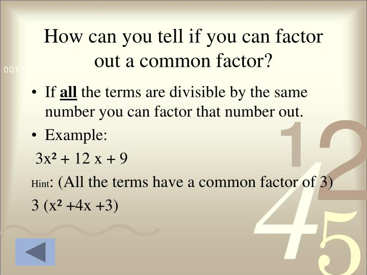 How can you tell if you can factor out a common factor?