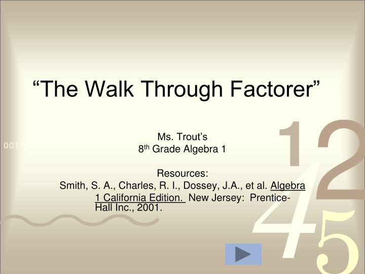 The walk through factorer