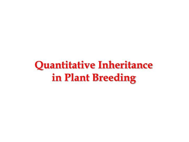 Quantitative Inheritance in Plant Breeding
