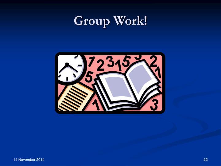 Group Work!