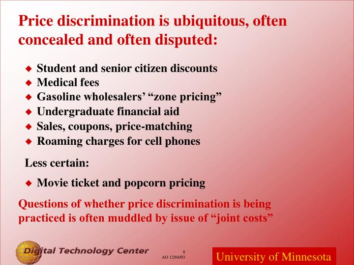 Price discrimination is ubiquitous, often concealed and often disputed: