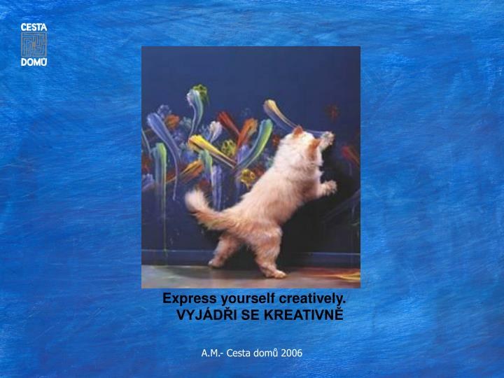 Express yourself creatively.
