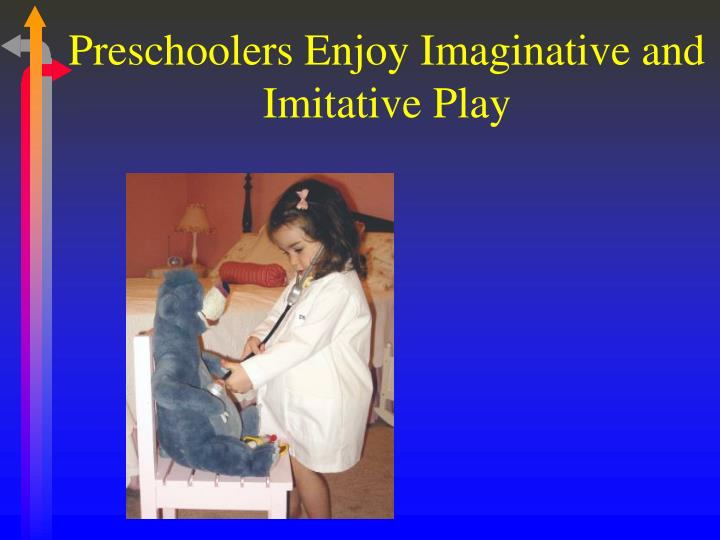 Preschoolers Enjoy Imaginative and Imitative Play