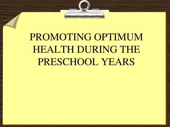 PROMOTING OPTIMUM HEALTH DURING THE PRESCHOOL YEARS