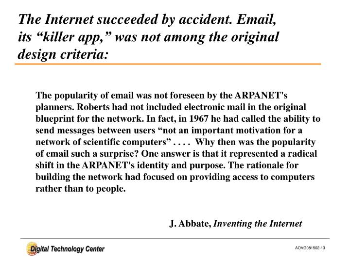 The Internet succeeded by accident. Email,