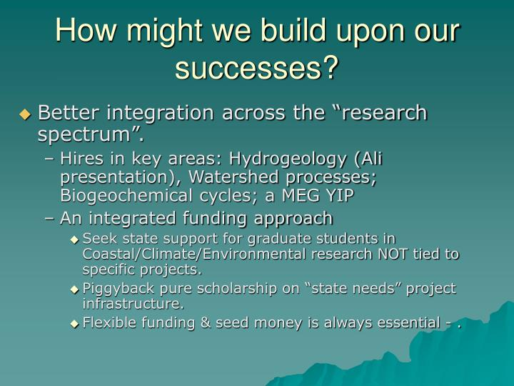 How might we build upon our successes?