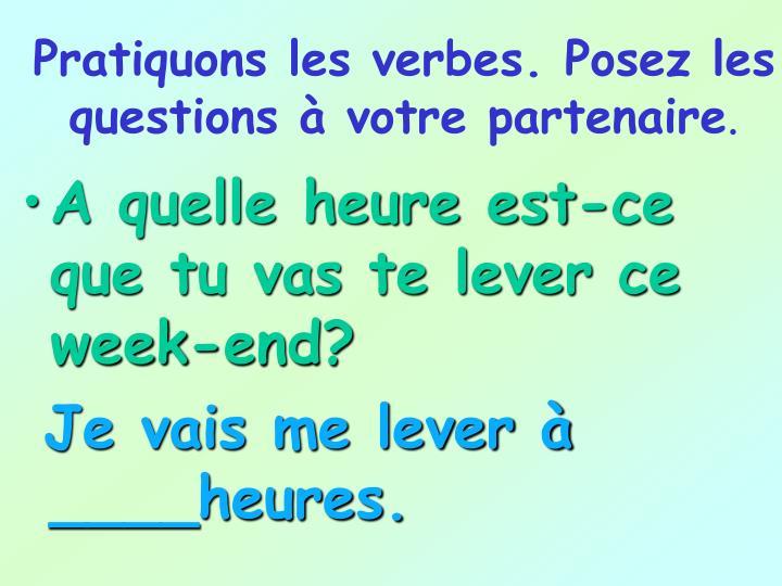 Pratiquons les verbes. Posez les questions à votre partenaire
