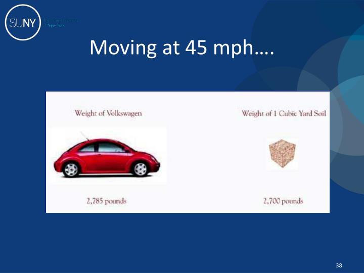 Moving at 45 mph….