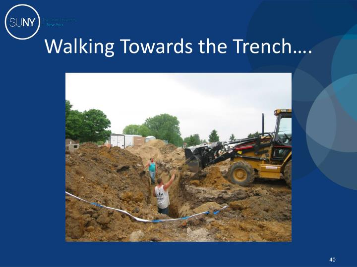 Walking Towards the Trench….